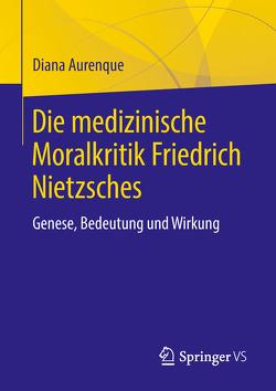 Die medizinische Moralkritik Friedrich Nietzsches von Aurenque,  Diana