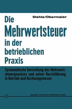 Die Mehrwertsteuer in der betrieblichen Praxis von Obermaier,  Rudolf, Stehle,  Heinz