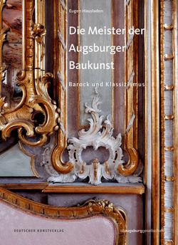 Die Meister der Augsburger Baukunst von Altaugsburggesellschaft, Hausladen,  Eugen, Heiß,  Ulrich, Richter,  Stefanie