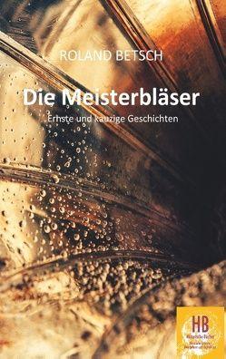 Die Meisterbläser von Betsch,  Roland, Frey,  Peter M.