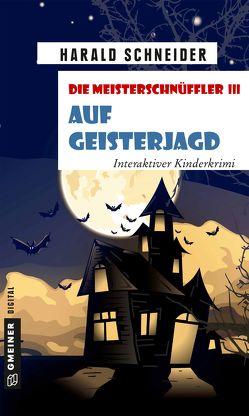 Die Meisterschnüffler III – Auf Geisterjagd von Schneider,  Harald