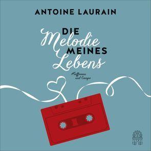 Die Melodie meines Lebens von de Malafosse,  Sina, Laurain,  Antoine, Wostry,  Axel