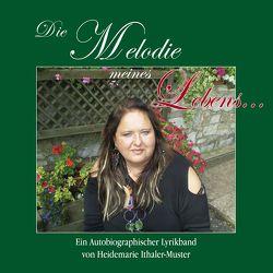Die Melodie meines Lebens… von Ithaler-Muster,  Heidemarie