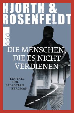 Die Menschen, die es nicht verdienen von Allenstein,  Ursel, Hjorth,  Michael, Rosenfeldt,  Hans