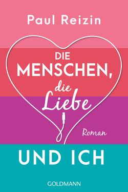 Die Menschen, die Liebe und ich von Reizin,  Paul, Schmidt,  Sibylle