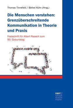 Die Menschen verstehen: Grenzüberschreitende Kommunikation in Theorie und Praxis von Kühn,  Bärbel, Tinnefeld,  Thomas