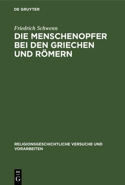 Die Menschenopfer bei den Griechen und Römern von Schwenn,  Friedrich