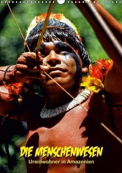 DIE MENSCHENWESEN – Ureinwohner in Amazonien (Wandkalender 2018 DIN A3 hoch) von D. Günther,  Klaus