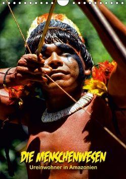 DIE MENSCHENWESEN – Ureinwohner in Amazonien (Wandkalender 2018 DIN A4 hoch) von D. Günther,  Klaus