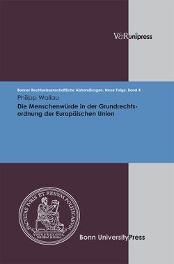 Die Menschenwürde in der Grundrechtsordnung der Europäischen Union von Di Fabio,  Udo, Kindhäuser,  Urs, Roth,  Wulf-Henning, Wallau,  Philipp