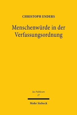 Die Menschenwürde in der Verfassungsordnung von Enders,  Christoph