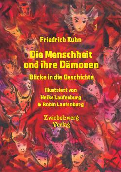 Die Menschheit und ihre Dämonen von Kuhn,  Friedrich, Laufenburg,  Heike, Laufenburg,  Robin