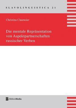 Die mentale Repräsentation von Aspektpartnerschaften russischer Verben von Clasmeier,  Christina