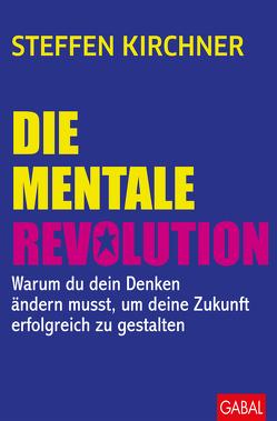 Die mentale Revolution von Kirchner,  Steffen