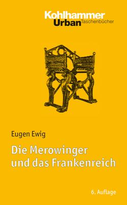 Die Merowinger und das Frankenreich von Ewig,  Eugen