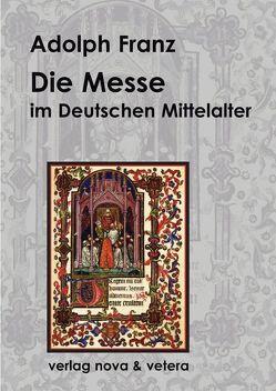 Die Messe im deutschen Mittelalter von Franz,  Adolph