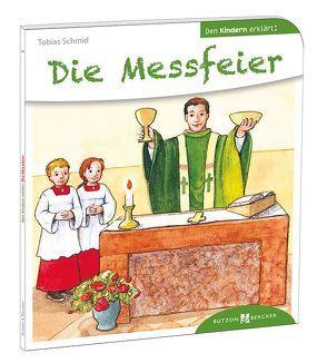 Die Messfeier den Kindern erklärt von Schmitt,  Tobias, Schwandt,  Susanne