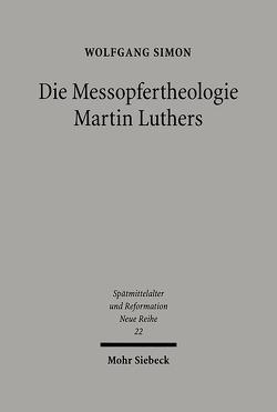 Die Messopfertheologie Martin Luthers von Simon,  Wolfgang