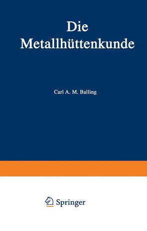 Die Metallhüttenkunde von Balling,  Karl A. M.
