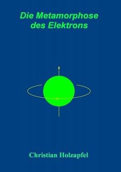 Die Metamorphose des Elektrons von Holzäpfel,  Christian