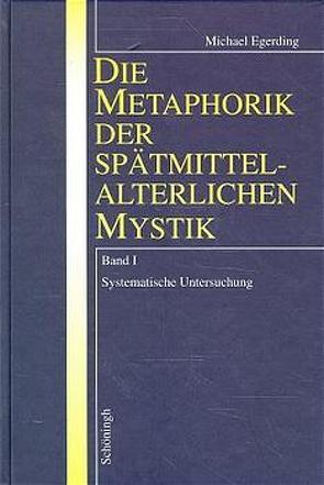 Die Metaphorik der spätmittelalterlichen Mystik von Egerding,  Michael