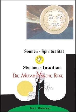 Die Metaphysische Rose von Bachmeier,  Ida E.
