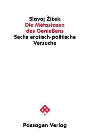 Die Metastasen des Genießens von Bruckschwaiger,  Karl, Buchner,  Michael, Engelmann,  Peter, Hagstet,  Jens, Schöll,  Michael, Žižek,  Slavoj