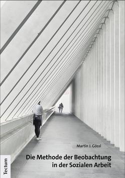 Die Methode der Beobachtung in der Sozialen Arbeit von Gössl,  Martin J.