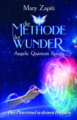Die Methode der Wunder – Angelic Quantum Spirals von Zapiti,  Mary