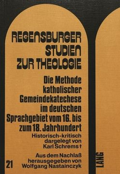 Die Methode katholischer Gemeindekatechese im deutschen Sprachgebiet vom 16. bis zum 18. Jahrhundert von Nastainczyk,  Wolfgang