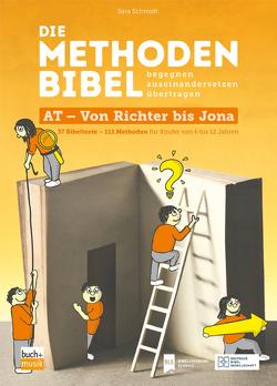 Die Methodenbibel AT – Von Richter bis Jona von Schmidt,  Sara
