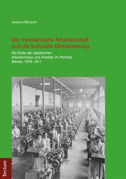 Die mexikanische Arbeiterschaft und die kulturelle Globalisierung von Bönsch,  Jessica