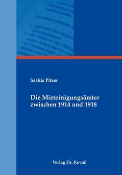 Die Mieteinigungsämter zwischen 1914 und 1918 von Pitzer,  Saskia