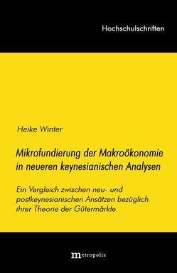 Die Mikrofundierung der Makroökonomie in neueren keynesianischen Analysen von Winter,  Heike