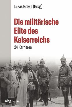 Die militärische Elite des Kaiserreichs von Grawe,  Lukas
