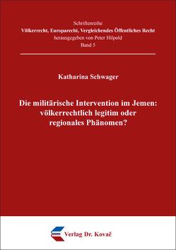 Die militärische Intervention im Jemen: völkerrechtlich legitim oder regionales Phänomen? von Schwager,  Katharina