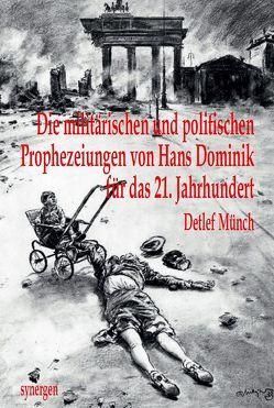 Die militärischen und politischen Prophezeiungen von Hans Dominik 1903 – 1934 für das 21. Jahrhundert von Münch,  Detlef