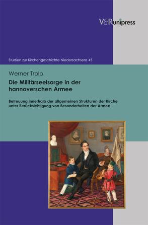 Die Militärseelsorge in der hannoverschen Armee von Mager,  Inge, Otte,  Hans, Trolp,  Werner