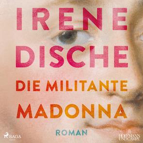 Die militante Madonna von Dische,  Irene, Wawrczeck,  Jens
