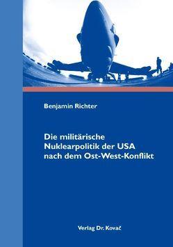 Die militärische Nuklearpolitik der USA nach dem Ost-West-Konflikt von Richter,  Benjamin