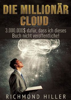Die Millionär Cloud von Hiller,  Richmond, Ulbricht,  Stephan