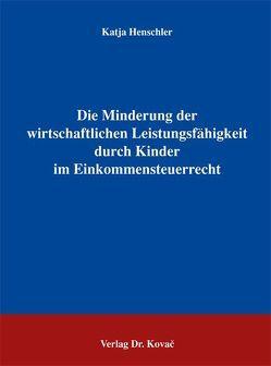Die Minderung der wirtschaftlichen Leistungsfähigkeit durch Kinder im Einkommensteuerrecht von Henschler,  Katja