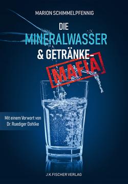 Die Mineralwasser- & Getränke-Mafia von Dahlke,  Ruediger, Fischer,  Axel, Fricke,  Peter, Schimmelpfennig,  Marion