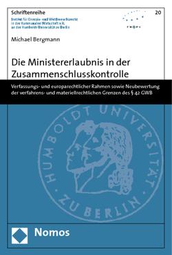 Die Ministererlaubnis in der Zusammenschlusskontrolle von Bergmann,  Michael