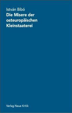 Die Misere der osteuropäischen Kleinstaaterei von Bibó,  Istvan, Rásky,  Béla
