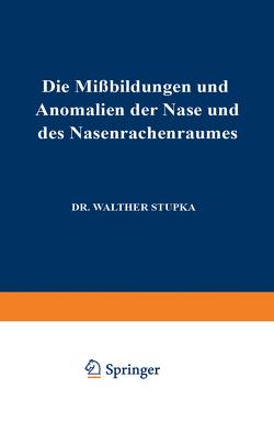 Die Missbildungen und Anomalien der Nase und des Nasenrachenraumes von Stupka,  Walther