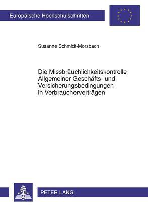 Die Missbräuchlichkeitskontrolle Allgemeiner Geschäfts- und Versicherungsbedingungen in Verbraucherverträgen von Schmidt-Morsbach,  Susanne
