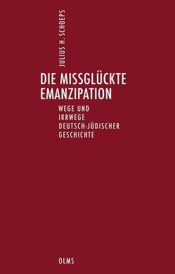 Die missglückte Emanzipation. Wege und Irrwege deutsch-jüdischer Geschichte. von Schoeps,  Julius H.