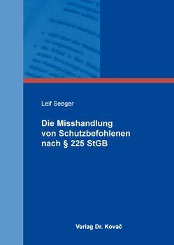 Die Misshandlung von Schutzbefohlenen nach § 225 StGB von Seeger,  Leif