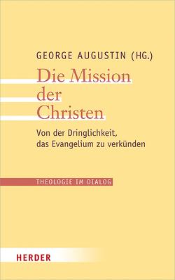 Die Mission der Christen von Augustin,  George, Collins,  Thomas Christopher, Dal Toso,  Giovanni Pietro, Menke,  Karl-Heinz